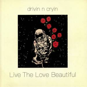 Cover - Drivin' N' Cryin': Live The Love Beautiful