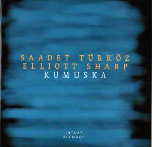 Saadet Türköz & Elliott Sharp: Kumuska (CD) - Bild 1