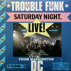 Cover - Trouble Funk: Saturday Night Live! From Washington DC