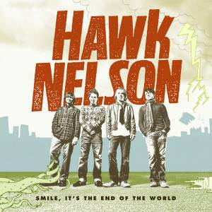 Cover - Hawk Nelson: Smile, It's The End Of The World