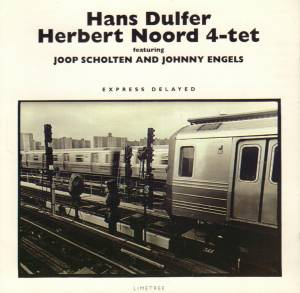 Hans Dulfer & Herbert Noord 4-tet Feat. Joop Scholten And Johnny Engels: Express Delayed (CD) - Bild 1