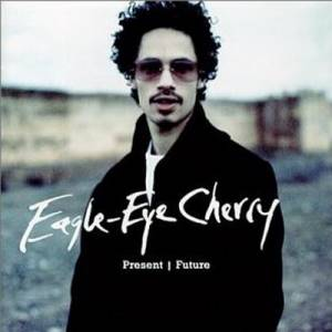 Cover - Eagle-Eye Cherry: Present / Future
