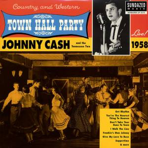 Cover - Johnny Cash And The Tennessee Two: Live At Town Hall Party 1958
