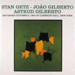 Cover - Stan Getz Quartet: Stan Getz, João Gilberto, Astrud Gilberto ‎– Recorded October 9, 1964 At Carnegie Hall, New York