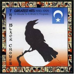 Cover - Black Crowes, The: Greatest Hits 1990 - 1999 A Tribute To A Work In Progres...