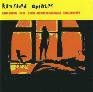 Krushed Opiates: Driving The Two-Dimensional Highway (CD) - Bild 1