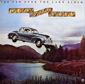 Cover - Ozark Mountain Daredevils, The: Car Over The Lake, The