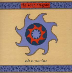 Cover - Soup Dragons, The: Soft As Your Face