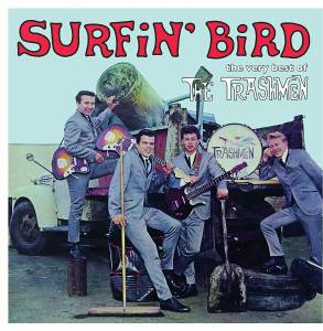 Cover - Trashmen, The: Surfin' Bird- The Very Best Of The Trashmen