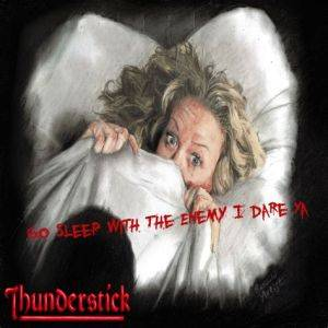 Cover - Thunderstick: Go Sleep With The Enemy I Dare Ya