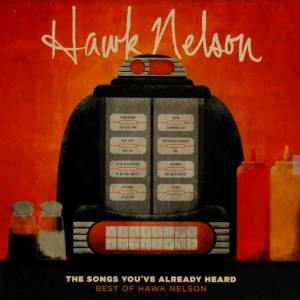 Cover - Hawk Nelson: Songs You've Already Heard [The Best Of Hawk Nelson], The