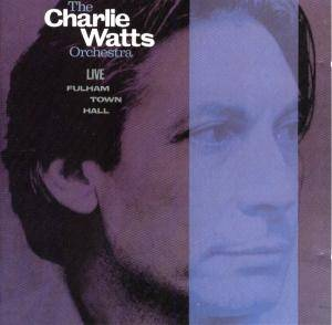 The Charlie Watts Orchestra: Live At Fulham Town Hall - Cover
