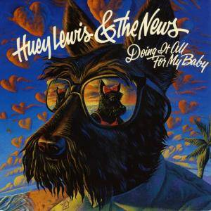 Huey Lewis & The News: Doing It (All For My Baby) - Cover