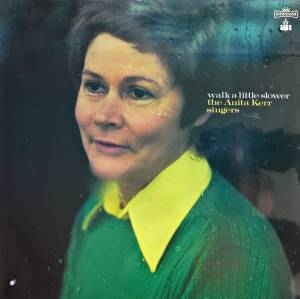 Cover - Anita Kerr Singers, The: Walk A Little Slower