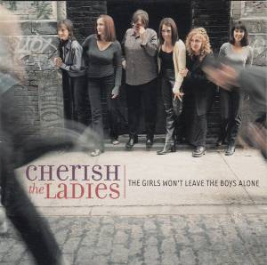 Cover - Cherish The Ladies: Girls Won't Leave The Boys Alone, The