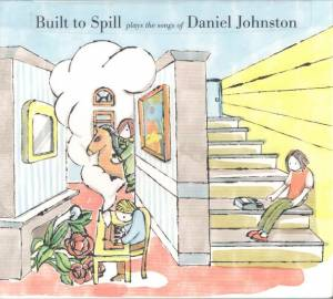 Cover - Built To Spill: Built To Spill Plays The Songs Of Daniel Johnston