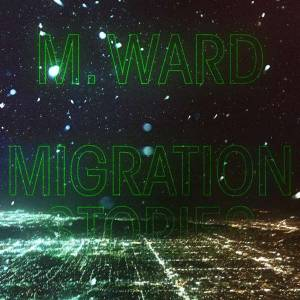 Cover - M. Ward: Migration Stories