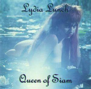 Cover - Lydia Lunch: Queen Of Siam