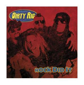 Dirty Rig: Rock Did It - Cover