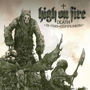 High On Fire: Death Is This Communion - Cover