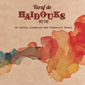 Cover - Taraf De Haïdouks: Of Lovers, Gamblers And Parachute Skirts