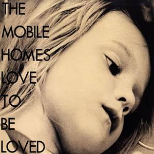 Cover - Mobile Homes, The: Love To Be Loved