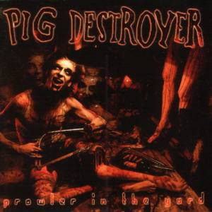 Cover - Pig Destroyer: Prowler In The Yard
