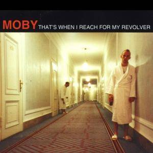 Moby: That's When I Reach For My Revolver - Cover