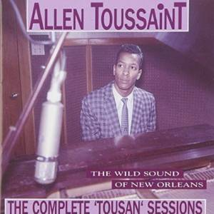 Cover - Allen Toussaint: Wild Sound Of New Orleans - The Complete 'tousan' Sessions, The