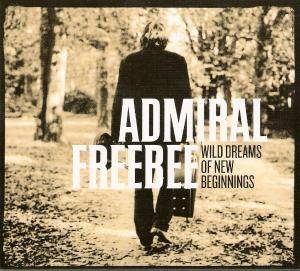 Cover - Admiral Freebee: Wild Dreams Of New Beginnings