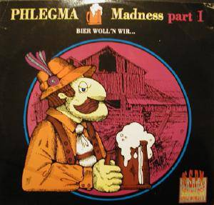 Phlegma: Madness Part I (Bier Woll'n Wir...) - Cover