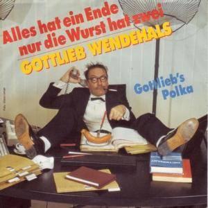 Gottlieb Wendehals: Alles Hat Ein Ende Nur Die Wurst Hat