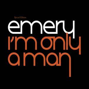 Cover - Emery: I'm Only A Man