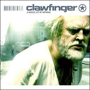 Cover - Clawfinger: Whole Lot Of Nothing, A