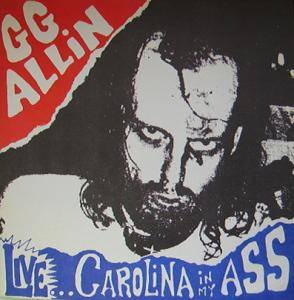 Cover - GG Allin: Live...Carolina In My Ass