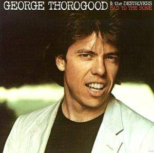 George Thorogood & The Destroyers: Bad To The Bone - Cover