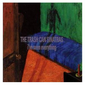 The Trash Can Sinatras: I've Seen Everything - Cover