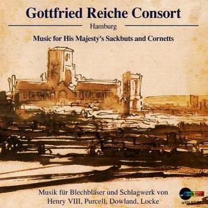 Gottfried Reiche Consort Hamburg: Music For His Majesty's Sackbuts And Cornetts - Cover