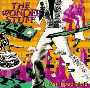 The Wonder Stuff: Never Loved Elvis - Cover