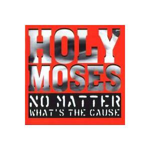 Cover - Holy Moses: No Matter What's The Cause