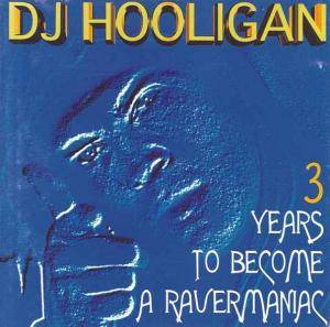 Cover - DJ Hooligan: 3 Years To Become A Ravermaniac