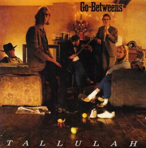 Cover - Go-Betweens, The: Tallulah