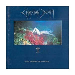 Cover - Christian Death: Past, Present And Forever