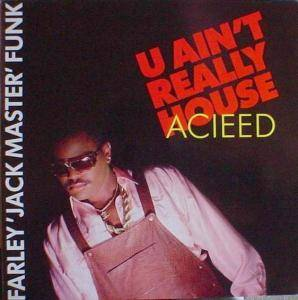 "Cover - Farley ""Jackmaster"" Funk: U Ain't Really Acieed (House)"