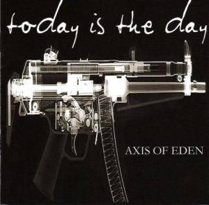 Cover - Today Is The Day: Axis Of Eden
