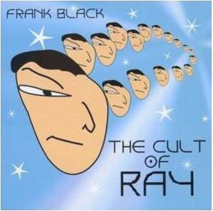 Cover - Frank Black: Cult Of Ray, The