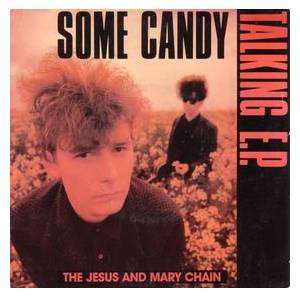 The Jesus And Mary Chain: Some Candy Talking E.P. - Cover