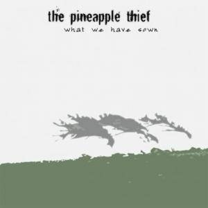 Cover - Pineapple Thief, The: What We Have Sown