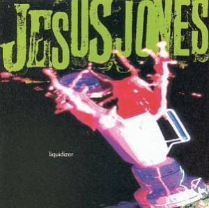 Cover - Jesus Jones: Liquidizer