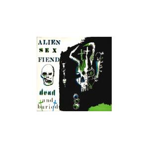 Alien Sex Fiend: Dead And Buried - Cover